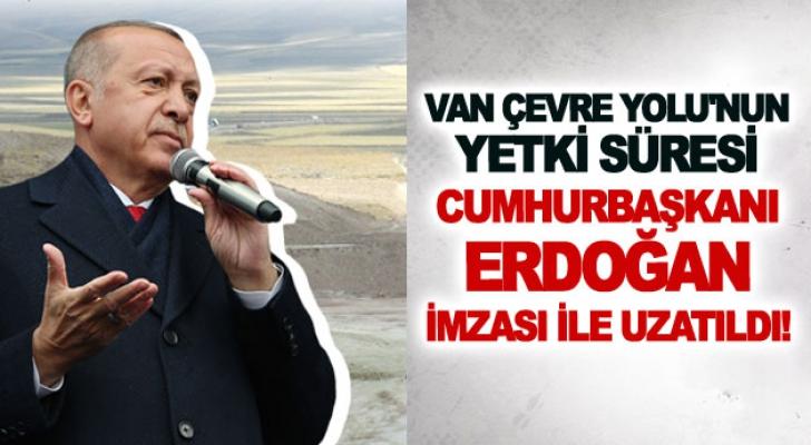 Van Çevre Yolu'nun yetki süresi Cumhurbaşkanı Erdoğan imzası ile uzatıldı!