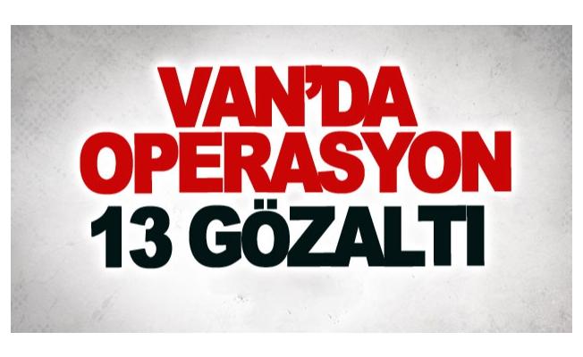 Van'da operasyon: 13 gözaltı