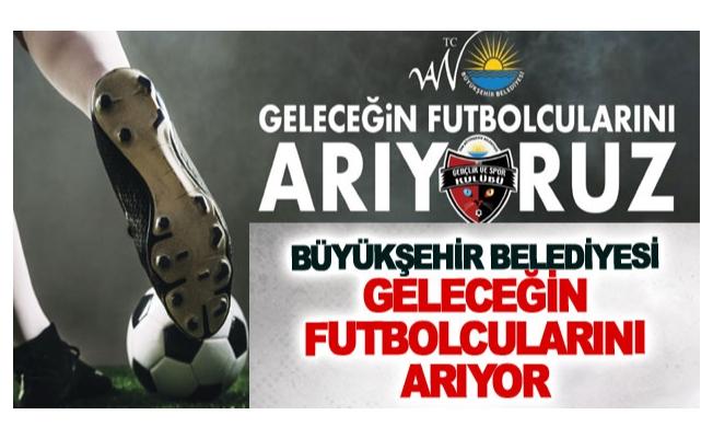 Büyükşehir belediyesi geleceğin futbolcularını arıyor