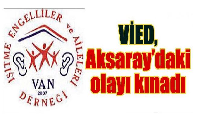 VİED, Aksaray'daki olayı kınadı