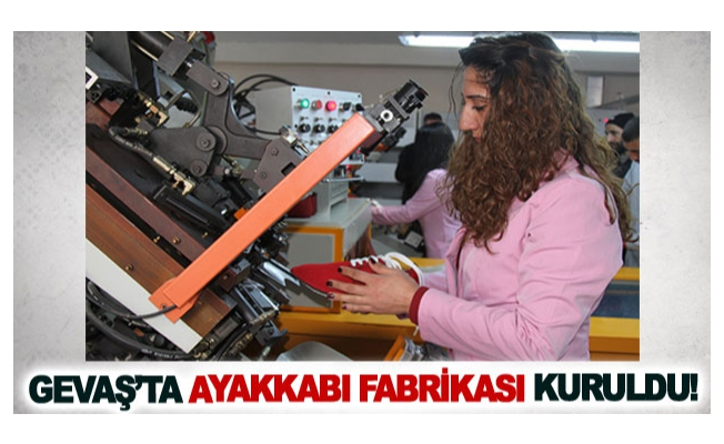 Gevaş'ta ayakkabı fabrikası kuruldu!