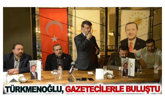 Türkmenoğlu, gazetecilerle buluştu