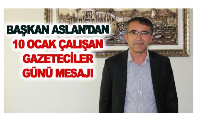 Başkan Aslan'dan 10 Ocak Çalışan Gazeteciler Günü mesajı