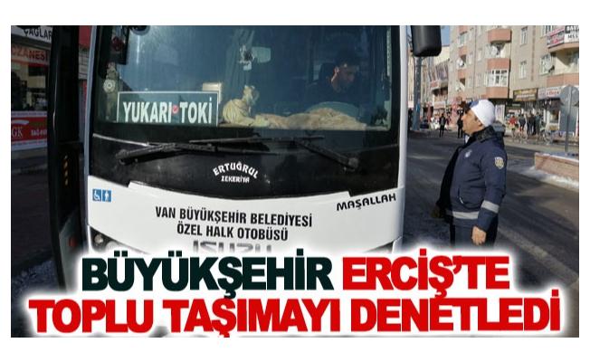 Büyükşehir Erciş'te toplu taşımayı denetledi
