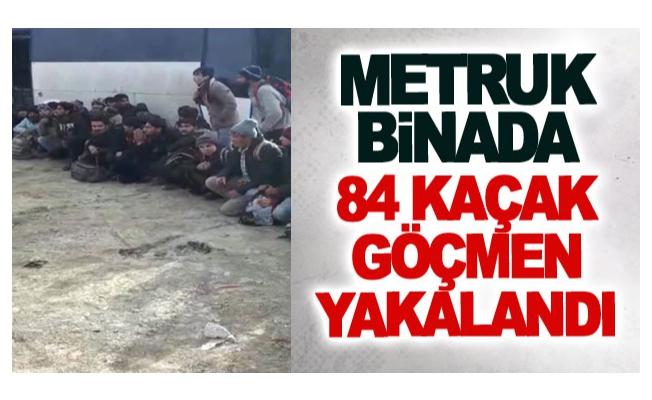 Metruk binada 84 kaçak göçmen yakalandı