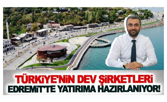 Türkiye'nin dev şirketleri Edremit'te yatırıma hazırlanıyor!