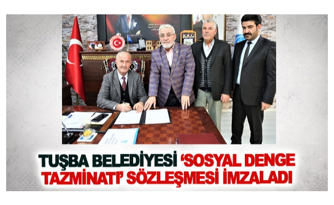 Tuşba Belediyesi 'Sosyal Denge Tazminatı'sözleşmesi imzaladı
