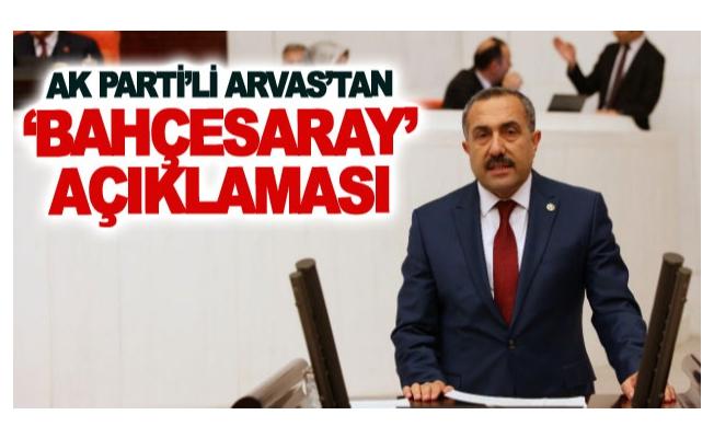 AK Parti'li Arvas'tan 'Bahçesaray' açıklaması