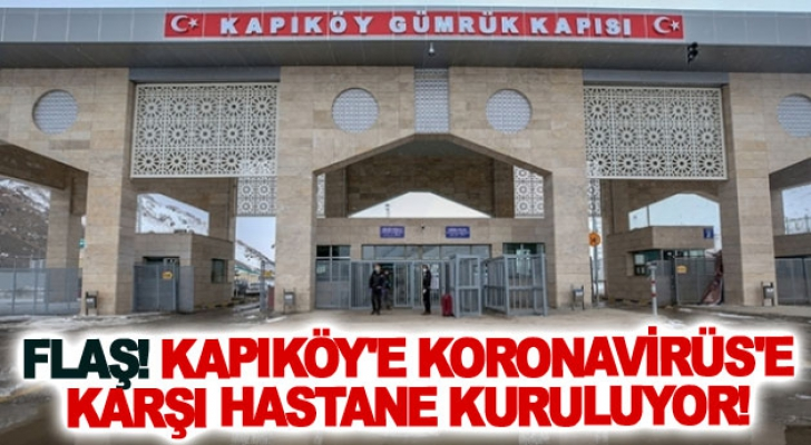 Flaş! Kapıköy'e Koronavirüs'e karşı hastane kuruluyor!