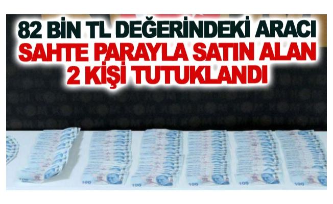 Seksen iki bin TL değerindeki aracı sahte parayla satın alan 2 kişi tutuklandı