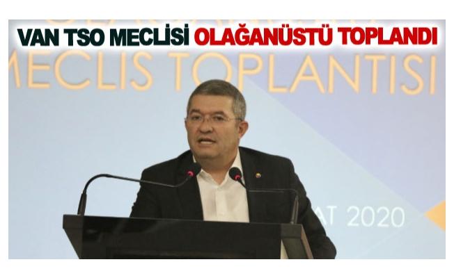 Van TSO Meclisi  Olağanüstü toplandı