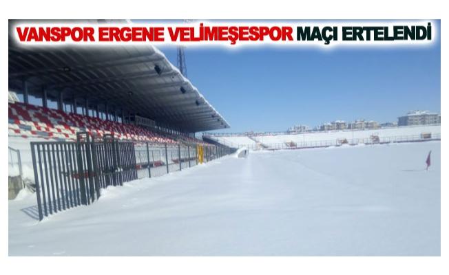 Vanspor FK-Ergene Velimeşespor maçı ertelendi