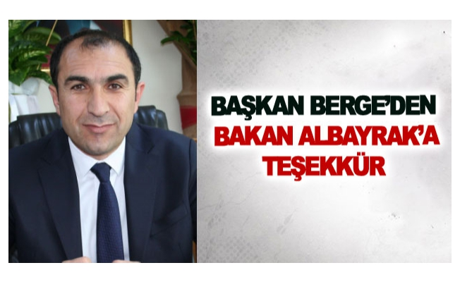 Başkan Berge'den Bakan Albayrak'a teşekkür