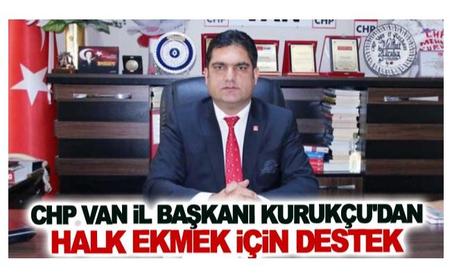 CHP Van İl Başkanı Kurukçu'dan halk ekmek için destek