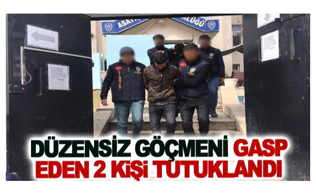 Düzensiz göçmeni gasp eden 2 kişi tutuklandı