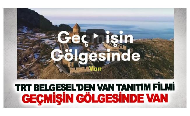 TRT Belgesel'den Van tanıtım filmi: Geçmişin Gölgesinde Van