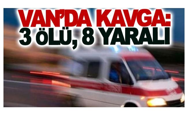 Van'da kavga: 3 ölü, 8 yaralı