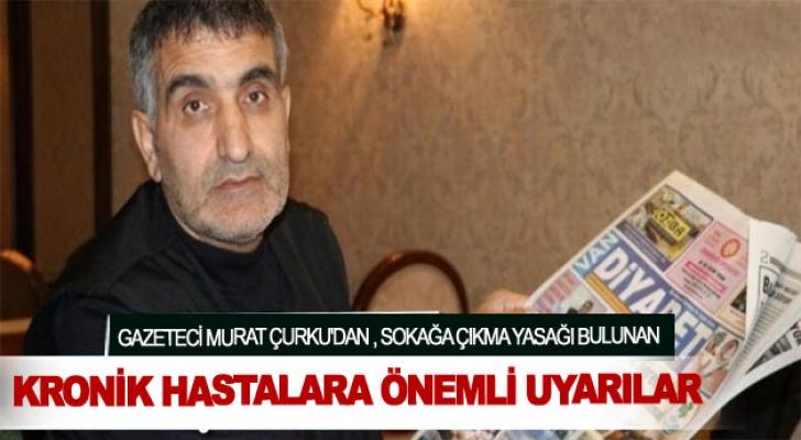 Gazeteci Murat Çurku'dan sokağa çıkma yasağı bulunan kronik hastalara önemli uyarılar