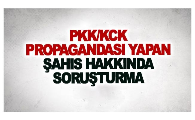 PKK/KCK propagandası yapan şahıs hakkında soruşturma