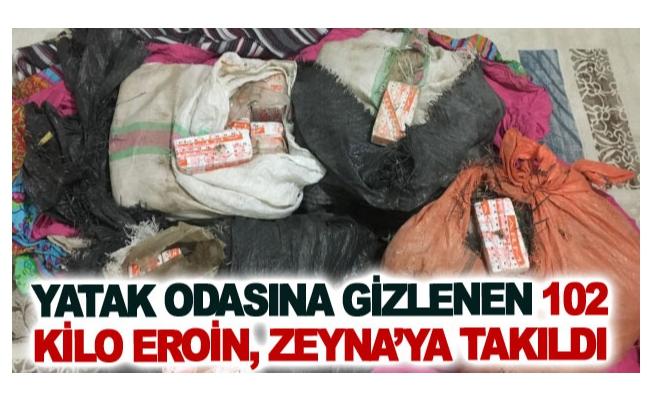 Yatak odasına gizlenen 102 kilo eroin, Zeyna'ya takıldı