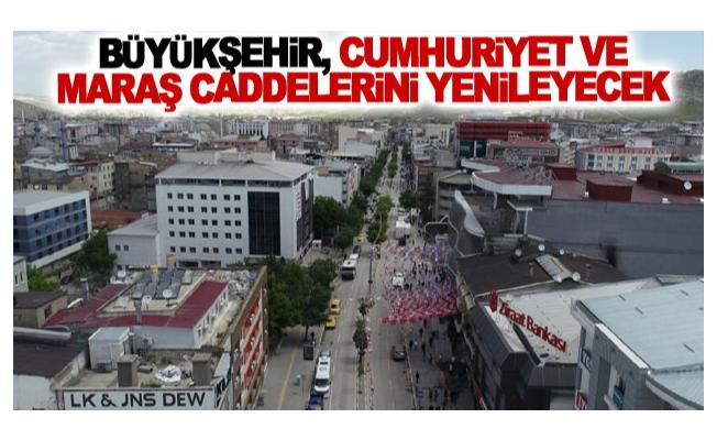 Büyükşehir, Cumhuriyet ve Maraş caddelerini yenileyecek