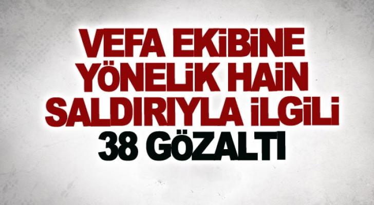 Özalp'taki hain saldırıyla ilgili 38 kişi gözaltına alındı