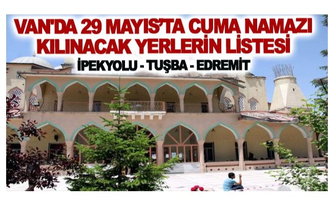 Van'da 29 Mayıs Cuma Günü Namazı Kılınacak Yerlerin listesi
