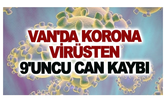 Van'da korona virüsten 9'uncu can kaybı