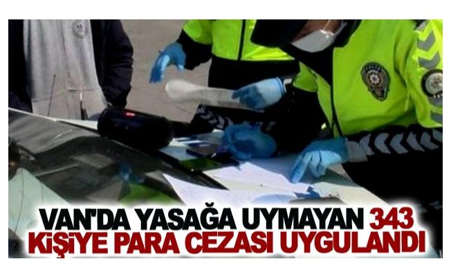 Van'da yasağa uymayan 343 kişiye para cezası uygulandı