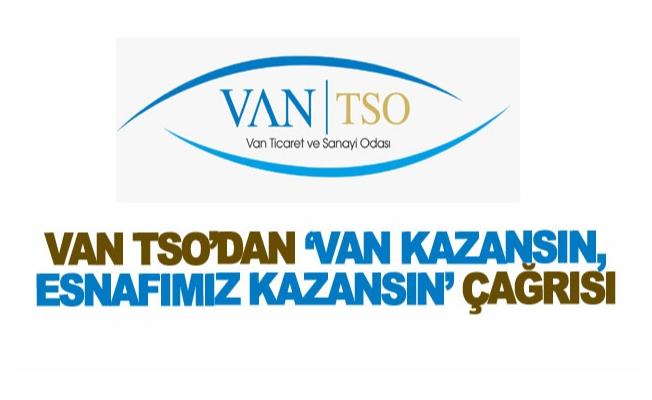 Van TSO'dan 'Van Kazansın, Esnafımız Kazansın' çağrısı