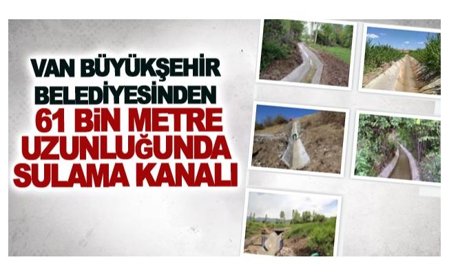 Van Büyükşehir Belediyesinden 61 bin metre uzunluğunda sulama kanalı