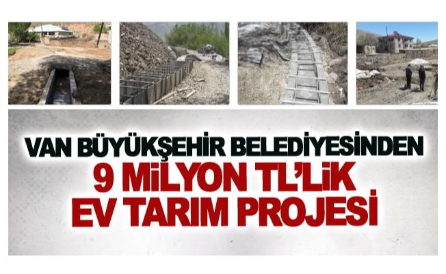 Van Büyükşehir Belediyesinden 9 milyon TL'lik dev tarım projesi
