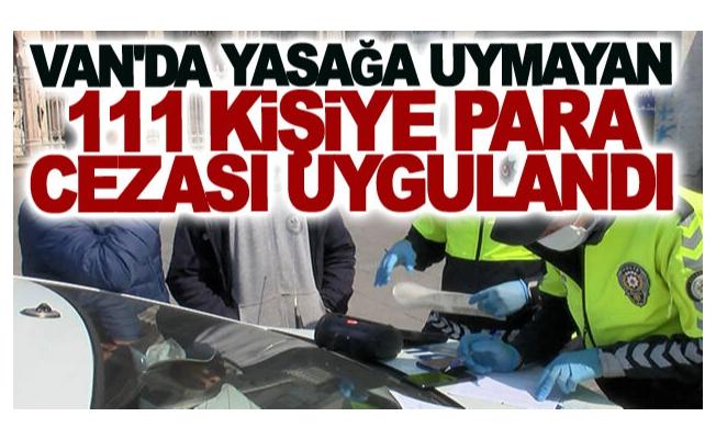 Van'da yasağa uymayan 111 kişiye para cezası uygulandı
