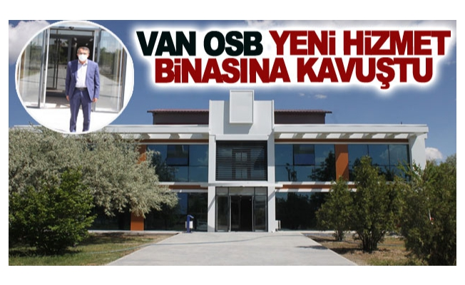 Van OSB Yeni idari Hizmet Binasına Kavuştu