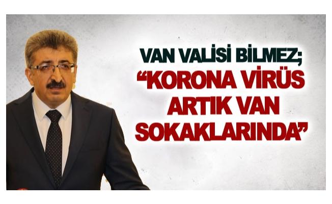 Van Valisi Bilmez; Korona virüs artık Van sokaklarında
