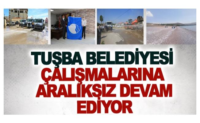 Tuşba Belediyesi çalışmalarına aralıksız devam ediyor