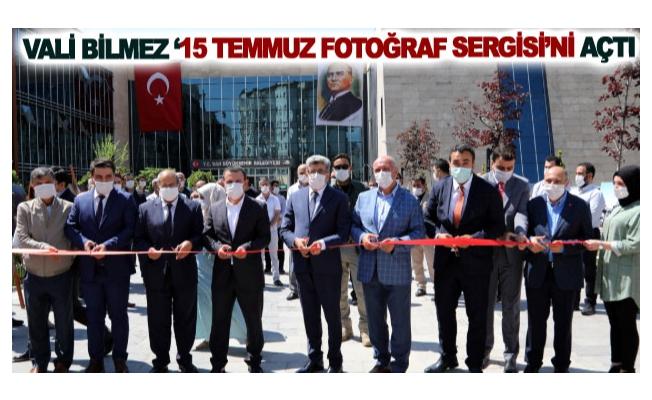 Vali Bilmez '15 Temmuz Fotoğraf Sergisi'ni açtı