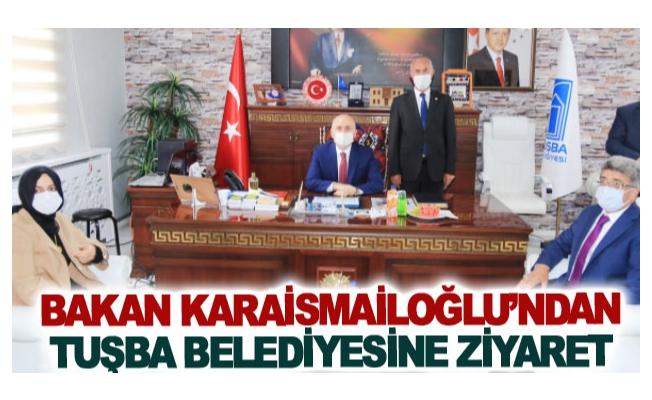 Bakan Karaismailoğlu'ndan Tuşba Belediyesine ziyaret