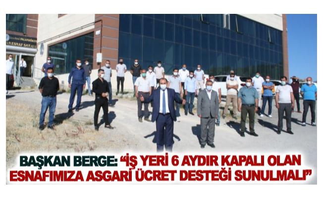 Başkan Berge: İş yeri 6 aydır kapalı olan esnafımıza asgari ücret desteği sunulmalı