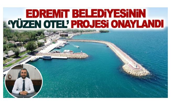 Edremit Belediyesinin 'Yüzen Otel' Projesi onaylandı