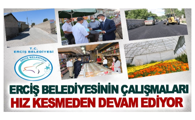 Erciş Belediyesinin çalışmaları hız kesmeden devam ediyor