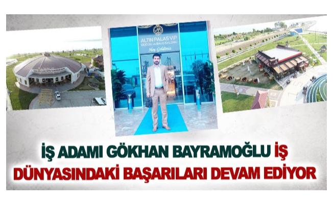İş Adamı Gökhan Bayramoğlu'nun iş dünyasındaki başarıları devam ediyor