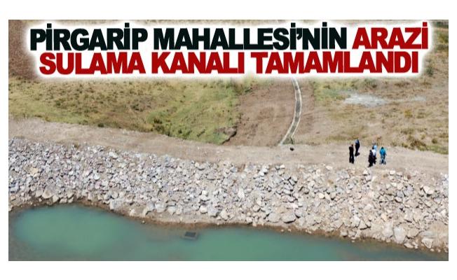 Pirgarip Mahallesi'nin arazi sulama kanalı tamamlandı