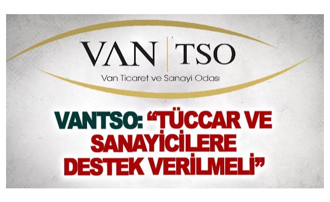 VANTSO: Tüccar ve sanayicilere destek verilmeli