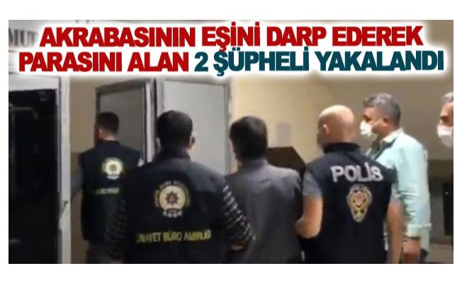 Akrabasının eşini darp ederek parasını alan 2 şüpheli yakalandı