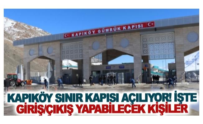 Kapıköy Sınır Kapısı açılıyor! İşte giriş/çıkış yapabilecek kişiler