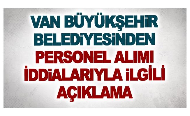 Van Büyükşehir Belediyesinden personel alımı iddialarıyla ilgili açıklama