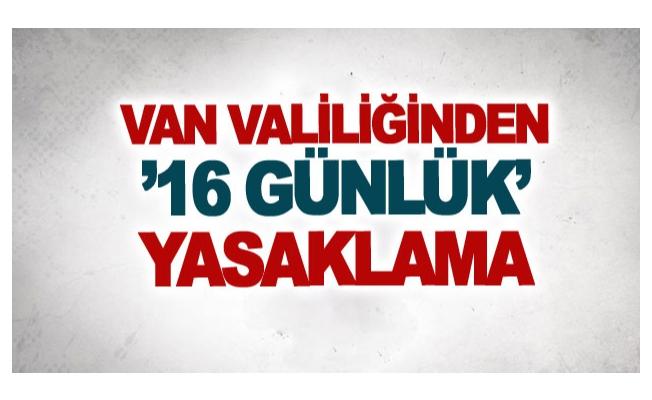 Van Valiliğinden '16 günlük' yasaklama
