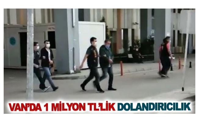 Van'da 1 milyon TL'lik dolandırıcılık