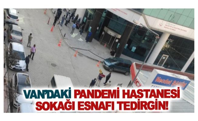 Van'daki pandemi hastanesi sokağı esnafı tedirgin!